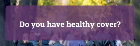 Do you have healthy cover?